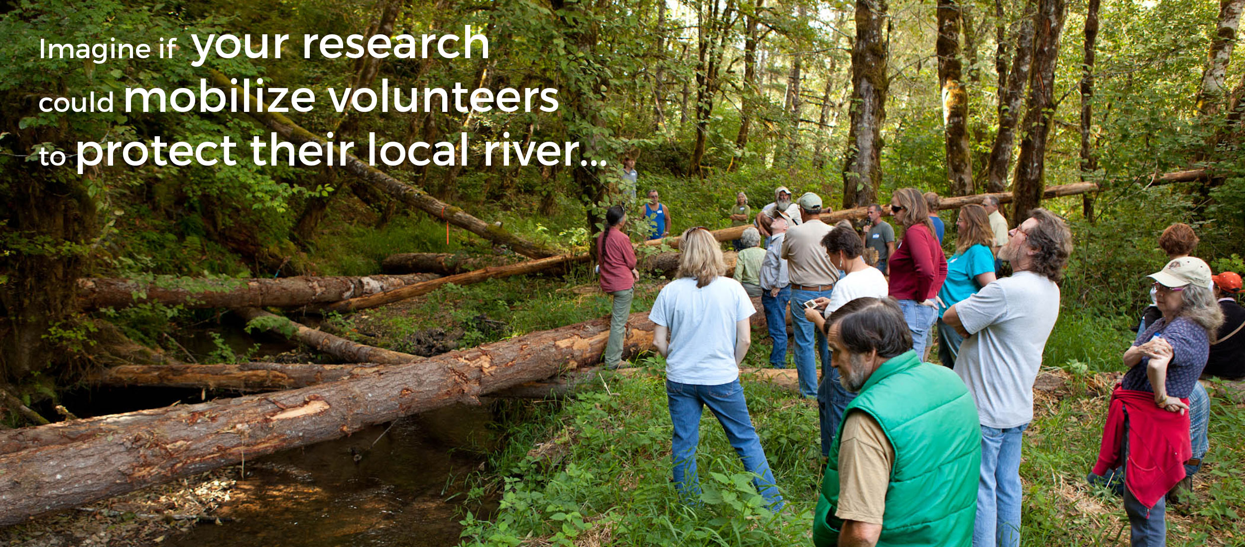 Imagine if your research could mobilize volunteers to protect their local river...